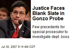 Justice Faces Blank Slate in Gonzo Probe