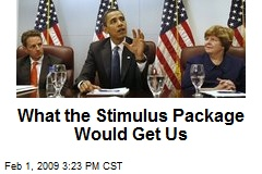 What the Stimulus Package Would Get Us