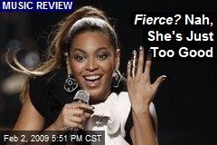 Fierce? Nah, She's Just Too Good