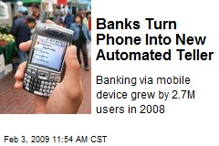 Banks Turn Phone Into New Automated Teller