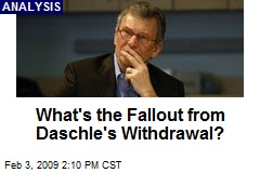 What's the Fallout from Daschle's Withdrawal?