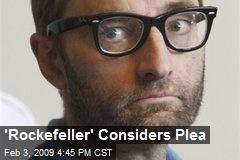 'Rockefeller' Considers Plea