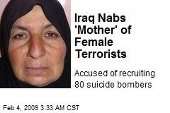 Iraq Nabs 'Mother' of Female Terrorists