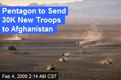 Pentagon to Send 30K New Troops to Afghanistan