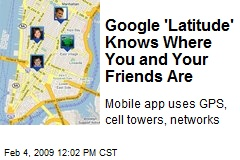 Google 'Latitude' Knows Where You and Your Friends Are
