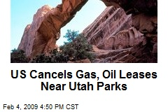 US Cancels Gas, Oil Leases Near Utah Parks