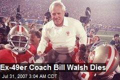 Ex-49er Coach Bill Walsh Dies