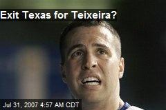 Exit Texas for Teixeira?