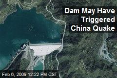Dam May Have Triggered China Quake