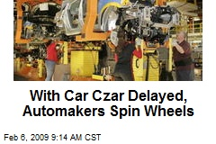 With Car Czar Delayed, Automakers Spin Wheels