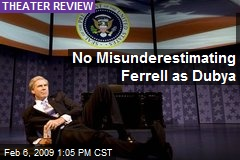 No Misunderestimating Ferrell as Dubya