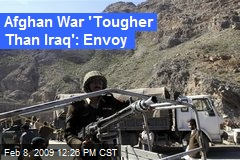 Afghan War 'Tougher Than Iraq': Envoy