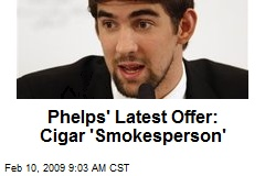 Phelps' Latest Offer: Cigar 'Smokesperson'