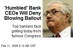 'Humbled' Bank CEOs Will Deny Blowing Bailout
