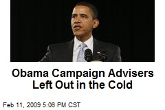 Obama Campaign Advisers Left Out in the Cold