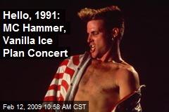 Hello, 1991: MC Hammer, Vanilla Ice Plan Concert