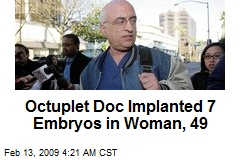 Octuplet Doc Implanted 7 Embryos in Woman, 49