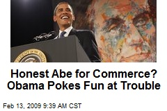Honest Abe for Commerce? Obama Pokes Fun at Trouble