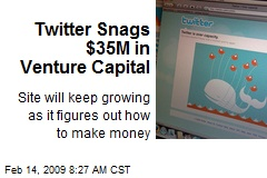 Twitter Snags $35M in Venture Capital