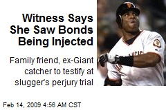 Witness Says She Saw Bonds Being Injected