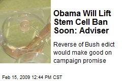 Obama Will Lift Stem Cell Ban Soon: Adviser
