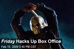 Friday Hacks Up Box Office