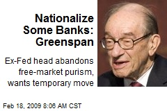 Nationalize Some Banks: Greenspan