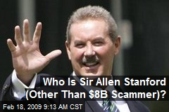 Who Is Sir Allen Stanford (Other Than $8B Scammer)?