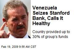 Venezuela Seizes Stanford Bank, Calls It Healthy