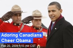Adoring Canadians Cheer Obama