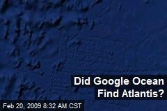 Did Google Ocean Find Atlantis?