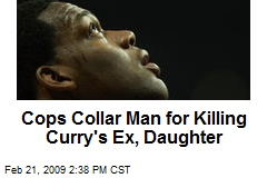 Cops Collar Man for Killing Curry's Ex, Daughter