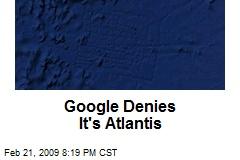 Google Denies It's Atlantis