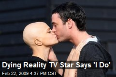 Dying Reality TV Star Says 'I Do'