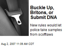 Buckle Up, Britons, or Submit DNA