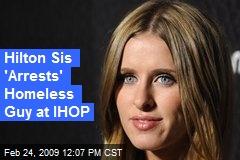 Hilton Sis 'Arrests' Homeless Guy at IHOP