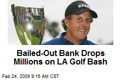 Bailed-Out Bank Drops Millions on LA Golf Bash