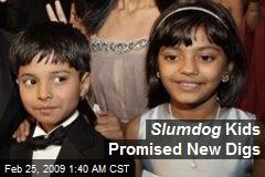 Slumdog Kids Promised New Digs