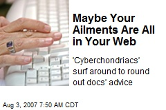 Maybe Your Ailments Are All in Your Web