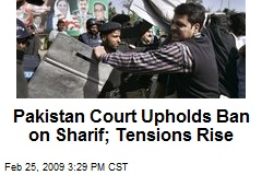 Pakistan Court Upholds Ban on Sharif; Tensions Rise