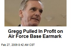 Gregg Pulled In Profit on Air Force Base Earmark