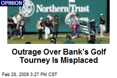 Outrage Over Bank's Golf Tourney Is Misplaced