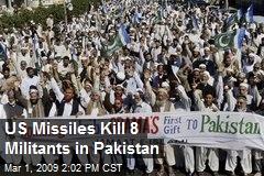 US Missiles Kill 8 Militants in Pakistan