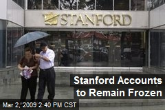 Stanford Accounts to Remain Frozen