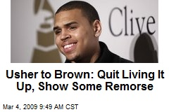 Usher to Brown: Quit Living It Up, Show Some Remorse