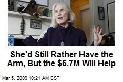 She'd Still Rather Have the Arm, But the $6.7M Will Help