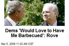 Dems 'Would Love to Have Me Barbecued': Rove