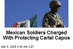 Mexican Soldiers Charged With Protecting Cartel Capos