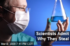 Scientists Admit Why They Steal