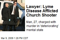 Lawyer: Lyme Disease Afflicted Church Shooter